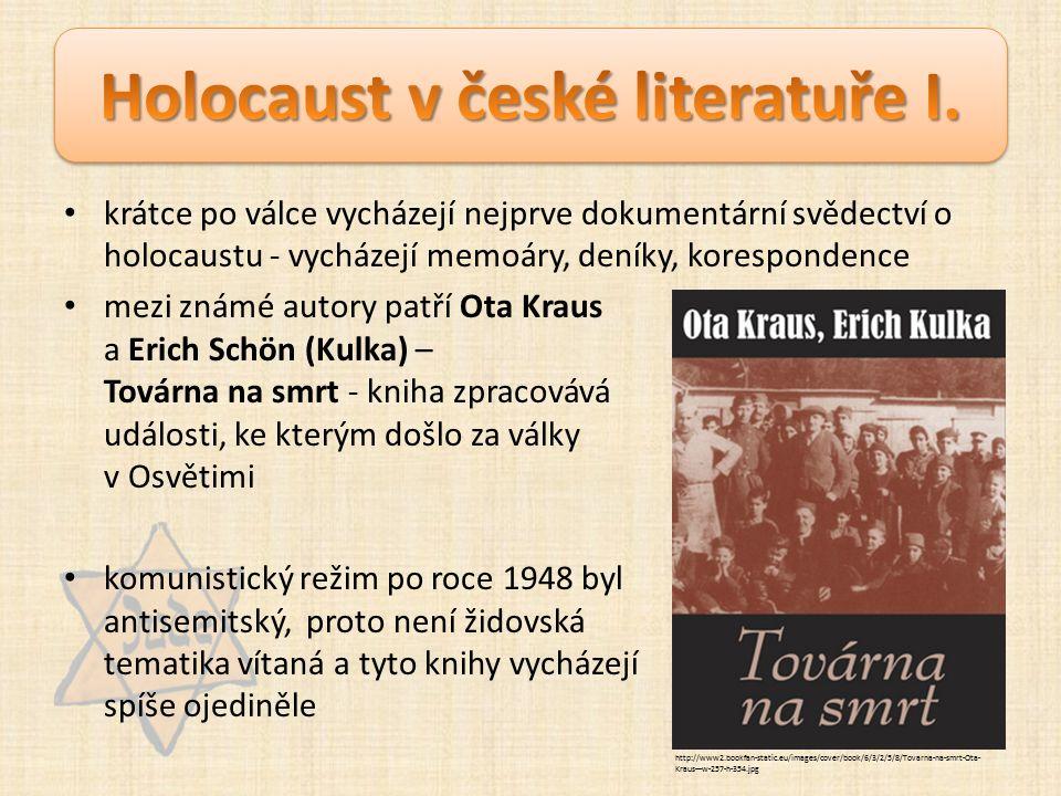 krátce po válce vycházejí nejprve dokumentární svědectví o holocaustu - vycházejí memoáry, deníky, korespondence mezi známé autory patří Ota Kraus a Erich Schön (Kulka) – Továrna na smrt - kniha zpracovává události, ke kterým došlo za války v Osvětimi komunistický režim po roce 1948 byl antisemitský, proto není židovská tematika vítaná a tyto knihy vycházejí spíše ojediněle http://www2.bookfan-static.eu/images/cover/book/6/3/2/5/8/Tovarna-na-smrt-Ota- Kraus---w-257-h-354.jpg