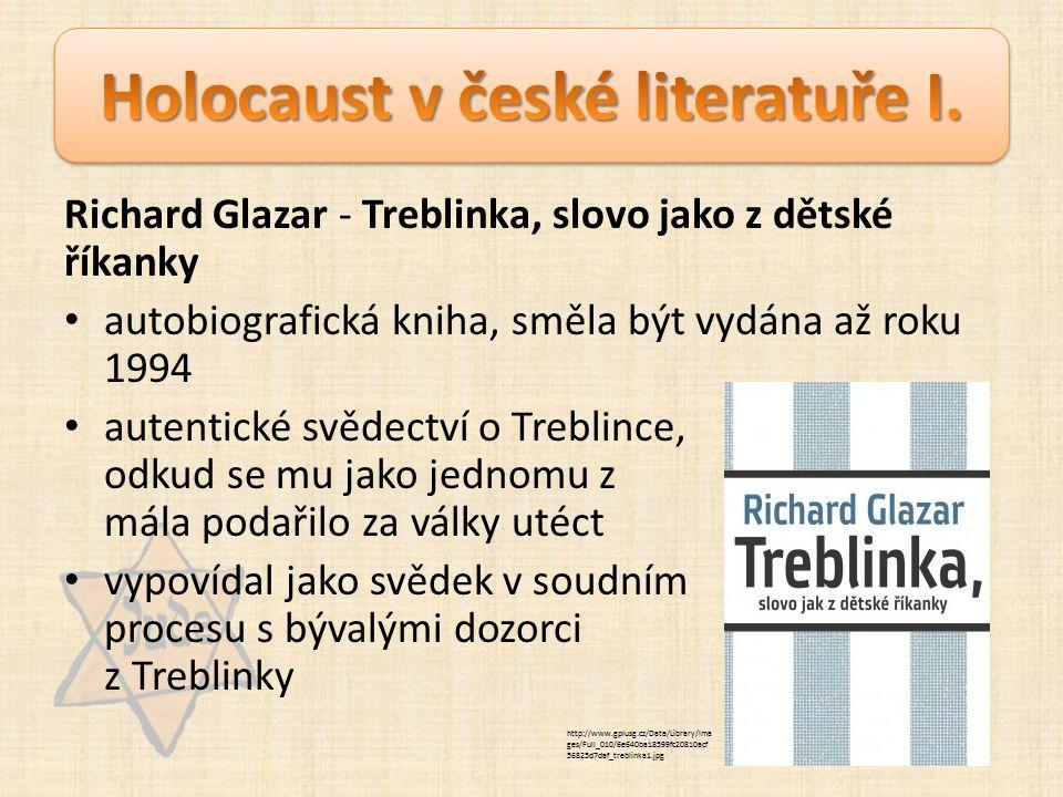 Richard Glazar - Treblinka, slovo jako z dětské říkanky autobiografická kniha, směla být vydána až roku 1994 autentické svědectví o Treblince, odkud se mu jako jednomu z mála podařilo za války utéct vypovídal jako svědek v soudním procesu s bývalými dozorci z Treblinky http://www.gplusg.cz/Data/Library/Ima ges/Full_010/6e640ba18599fc20810acf 56825d7daf_treblinka1.jpg