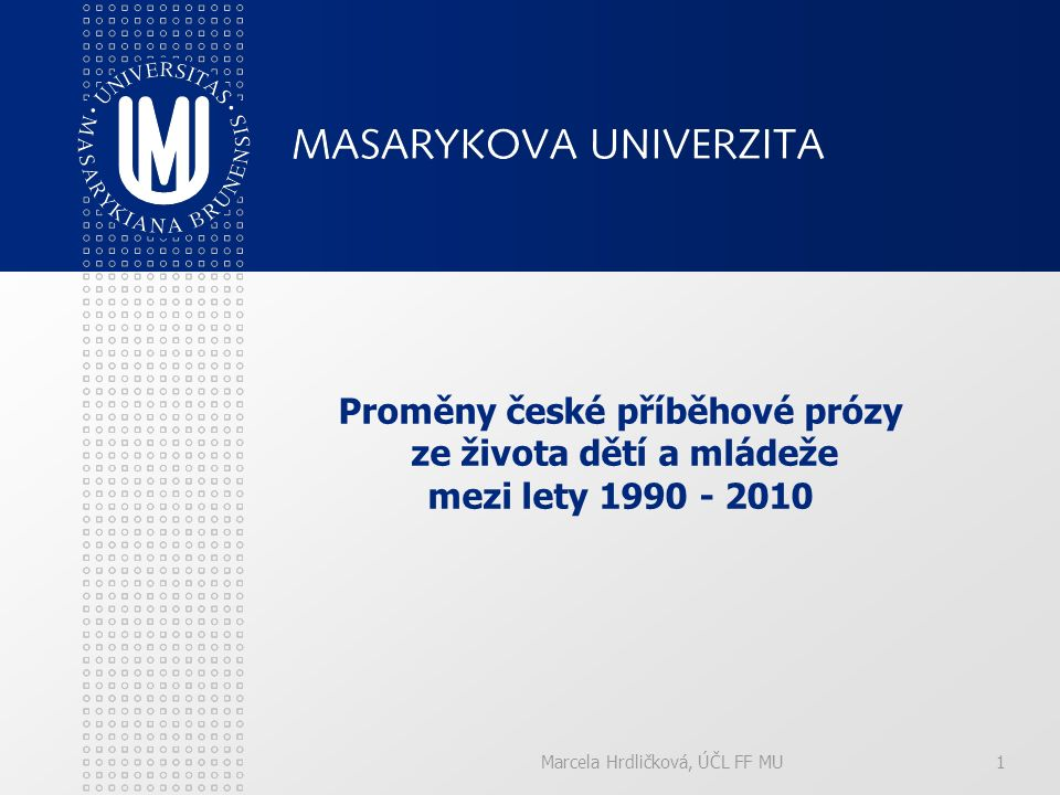 Marcela Hrdličková, ÚČL FF MU1 Proměny české příběhové prózy ze života dětí a mládeže mezi lety 1990 - 2010