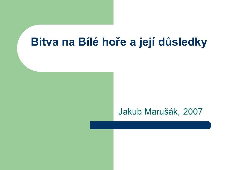 Bitva na Bílé hoře a její důsledky Jakub Marušák, 2007