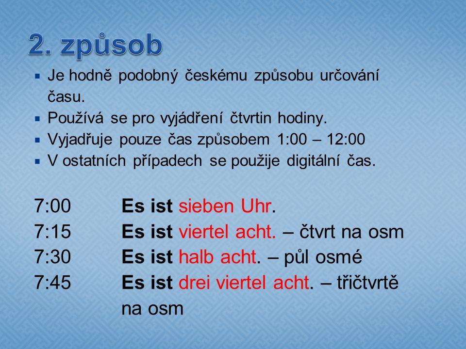  Je hodně podobný českému způsobu určování času.  Používá se pro vyjádření čtvrtin hodiny.  Vyjadřuje pouze čas způsobem 1:00 – 12:00  V ostatních