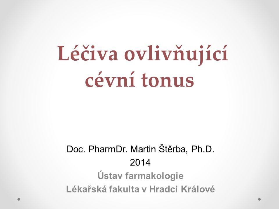 Léčiva ovlivňující cévní tonus Doc. PharmDr. Martin Štěrba, Ph.D. 2014 Ústav farmakologie Lékařská fakulta v Hradci Králové