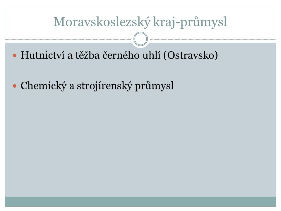 Moravskoslezský kraj-průmysl Hutnictví a těžba černého uhlí (Ostravsko) Chemický a strojírenský průmysl
