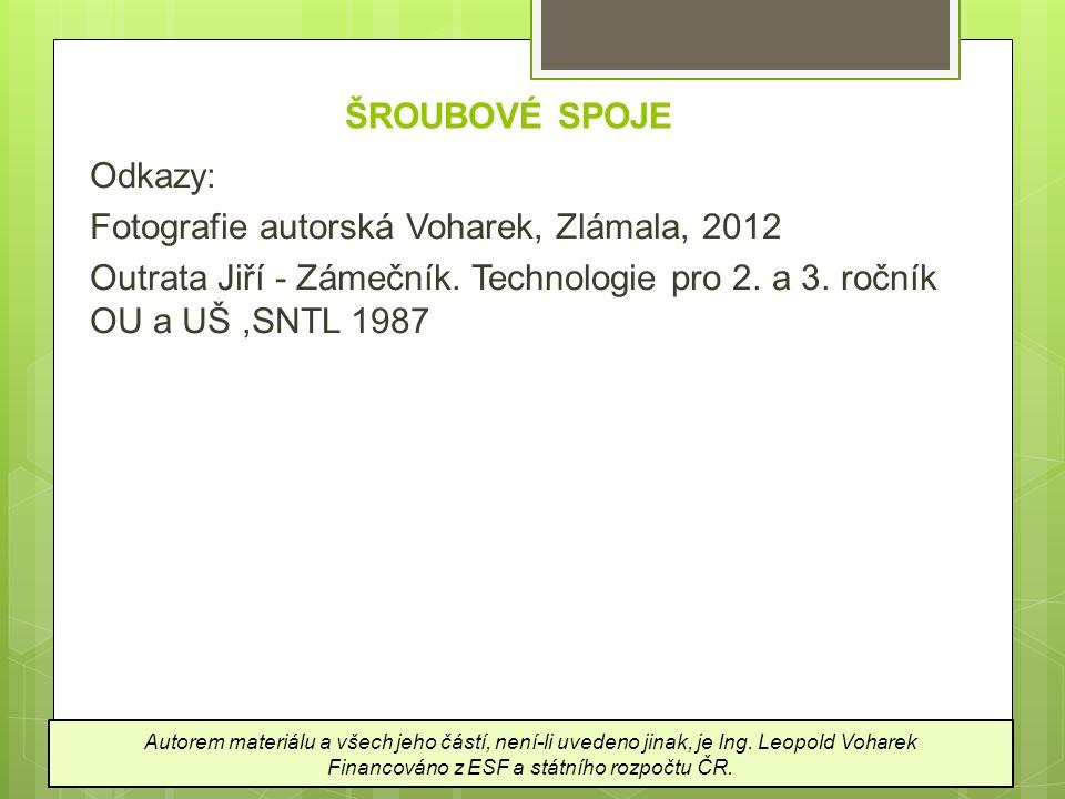 ŠROUBOVÉ SPOJE Odkazy: Fotografie autorská Voharek, Zlámala, 2012 Outrata Jiří - Zámečník. Technologie pro 2. a 3. ročník OU a UŠ,SNTL 1987 Autorem ma
