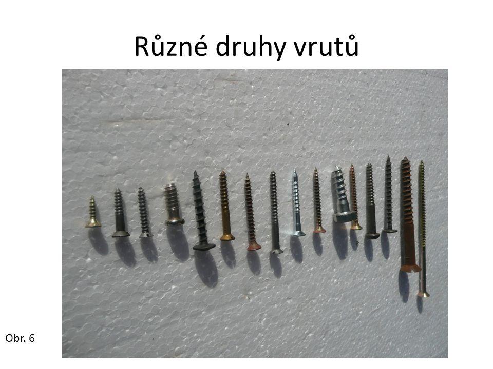 Různé druhy vrutů Obr. 6