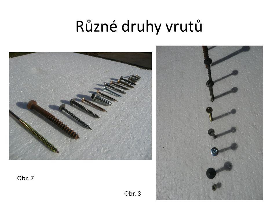 Různé druhy vrutů Obr. 7 Obr. 8