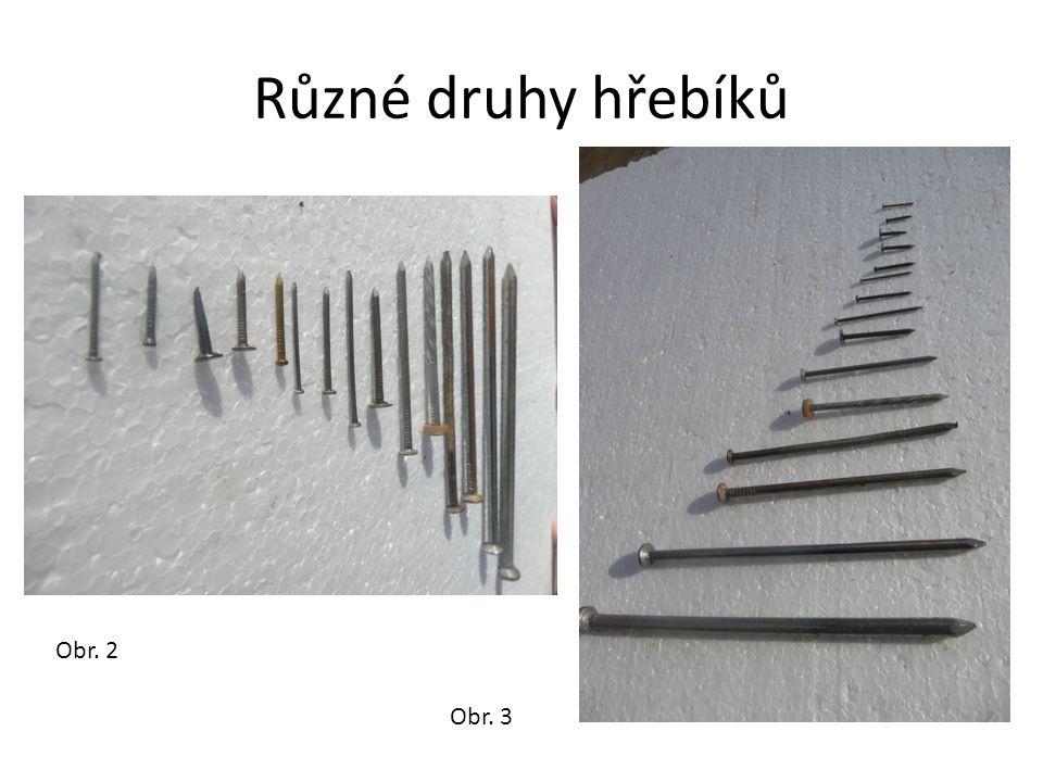 Různé druhy hřebíků Obr. 2 Obr. 3