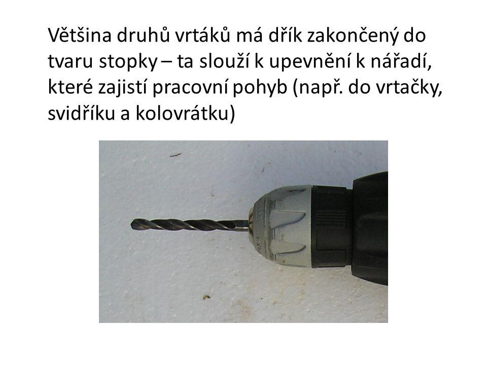 Většina druhů vrtáků má dřík zakončený do tvaru stopky – ta slouží k upevnění k nářadí, které zajistí pracovní pohyb (např. do vrtačky, svidříku a kol