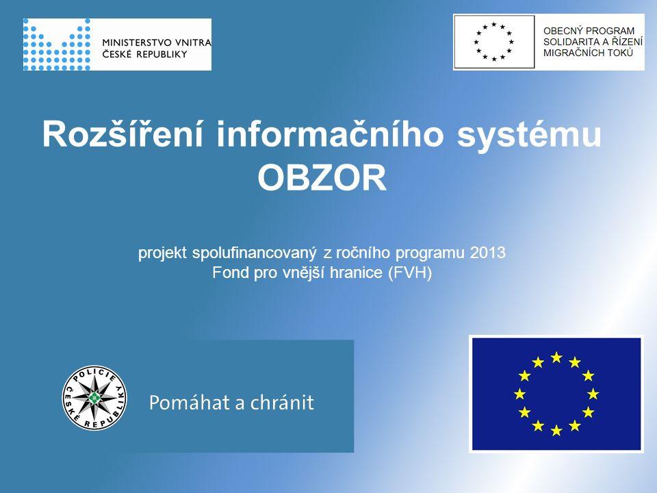 29.9.2016 Rozšíření informačního systému OBZOR projekt spolufinancovaný z ročního programu 2013 Fond pro vnější hranice (FVH)