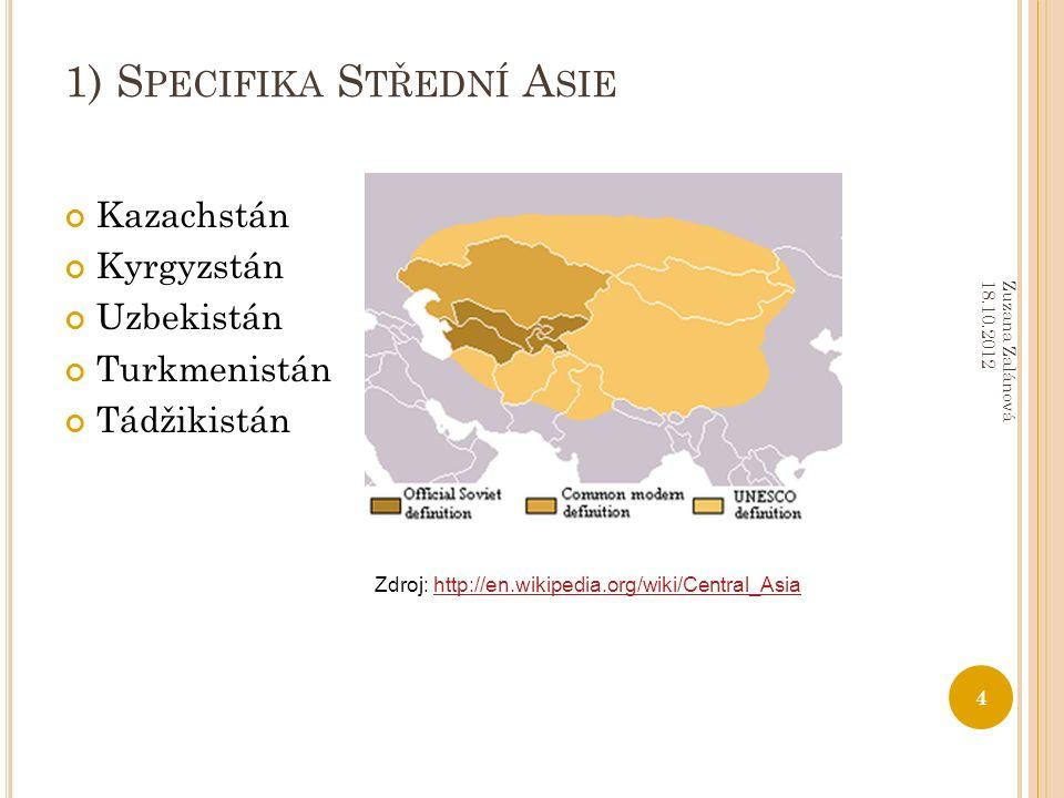 1) S PECIFIKA S TŘEDNÍ A SIE Kazachstán Kyrgyzstán Uzbekistán Turkmenistán Tádžikistán 4 Zuzana Zalánová 18.10.2012 Zdroj: http://en.wikipedia.org/wiki/Central_Asiahttp://en.wikipedia.org/wiki/Central_Asia
