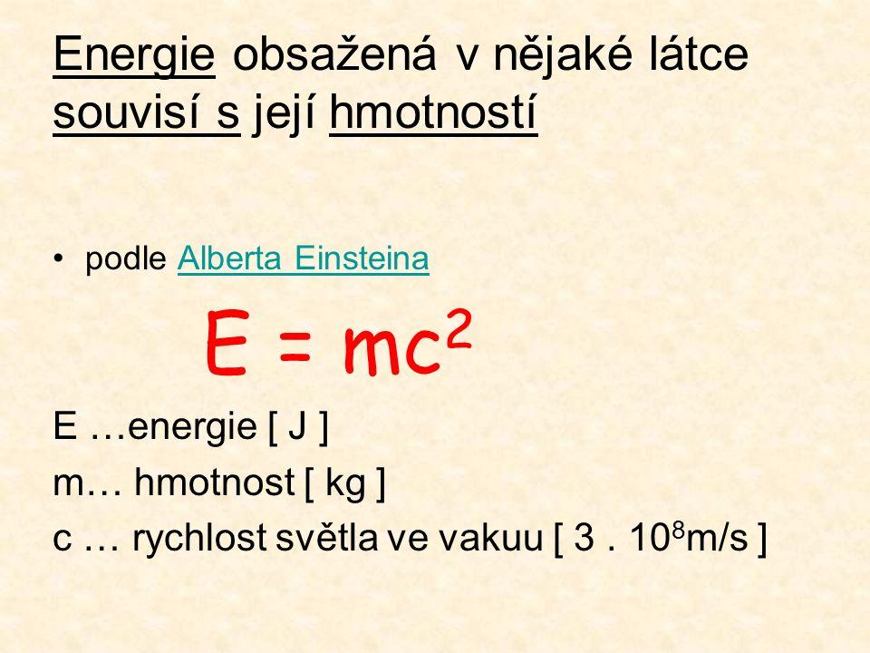 Při chemických nebo jaderných reakcích dochází k uvolňování energie Jaderná energie – při radioaktivní přeměně nebo při některých jaderných reakcích Jaderná reakce štěpeníslučování