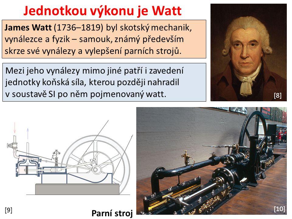 Jednotkou výkonu je Watt James Watt (1736–1819) byl skotský mechanik, vynálezce a fyzik – samouk, známý především skrze své vynálezy a vylepšení parních strojů.