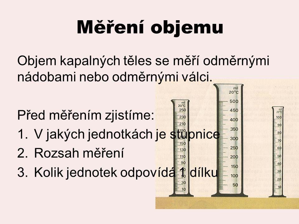 Měření objemu Objem kapalných těles se měří odměrnými nádobami nebo odměrnými válci.