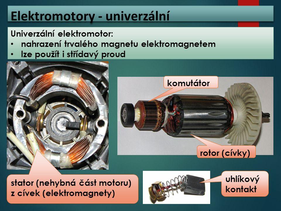 Elektromotory - univerzální Univerzální elektromotor: nahrazení trvalého magnetu elektromagnetem lze použít i střídavý proud stator (nehybná část moto