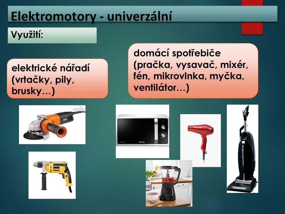Elektromotory - univerzální Využití: elektrické nářadí (vrtačky, pily, brusky…) domácí spotřebiče (pračka, vysavač, mixér, fén, mikrovlnka, myčka, ven