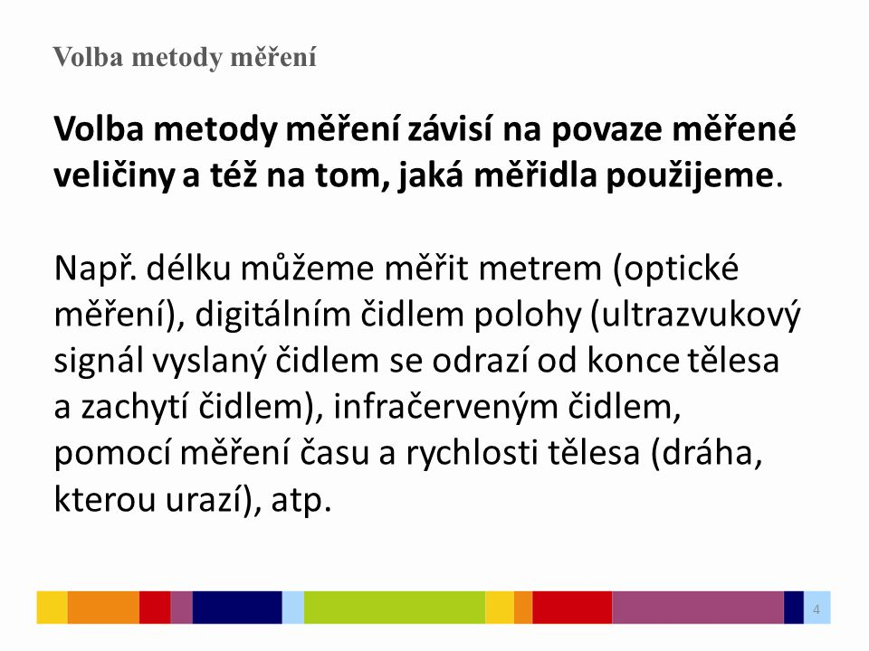 4 Volba metody měření Volba metody měření závisí na povaze měřené veličiny a též na tom, jaká měřidla použijeme.