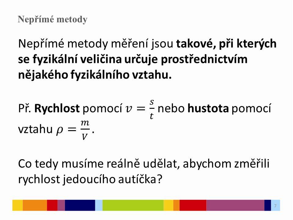 8 Absolutní metody Absolutní metody měření jsou takové, které poskytují hodnotu fyzikální veličiny přímo v příslušných jednotkách.