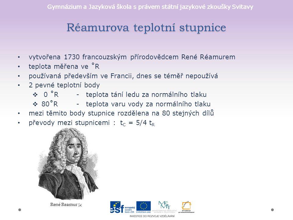 Gymnázium a Jazyková škola s právem státní jazykové zkoušky Svitavy Réamurova teplotní stupnice vytvořena 1730 francouzským přírodovědcem René Réamure