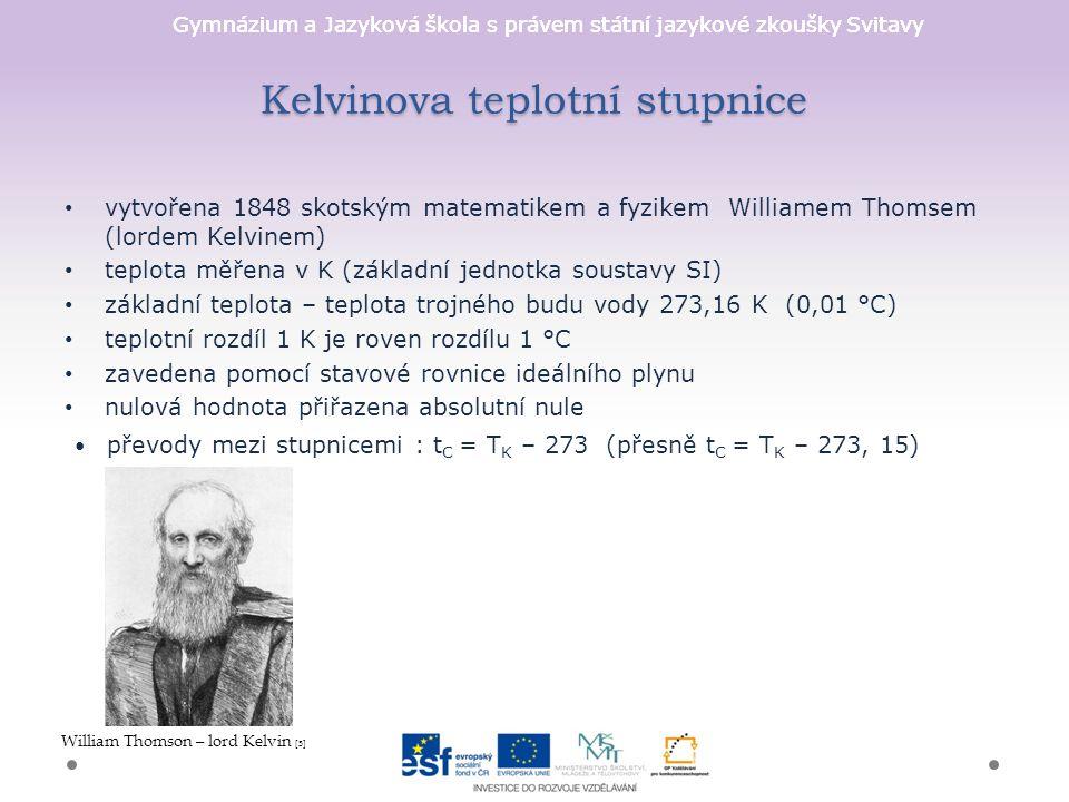Gymnázium a Jazyková škola s právem státní jazykové zkoušky Svitavy Kelvinova teplotní stupnice vytvořena 1848 skotským matematikem a fyzikem Williame