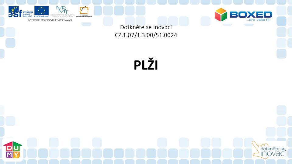 Dotkněte se inovací CZ.1.07/1.3.00/51.0024 PLŽI