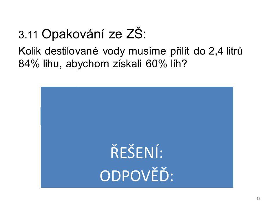 3.11 Opakování ze ZŠ: Kolik destilované vody musíme přilít do 2,4 litrů 84% lihu, abychom získali 60% líh.