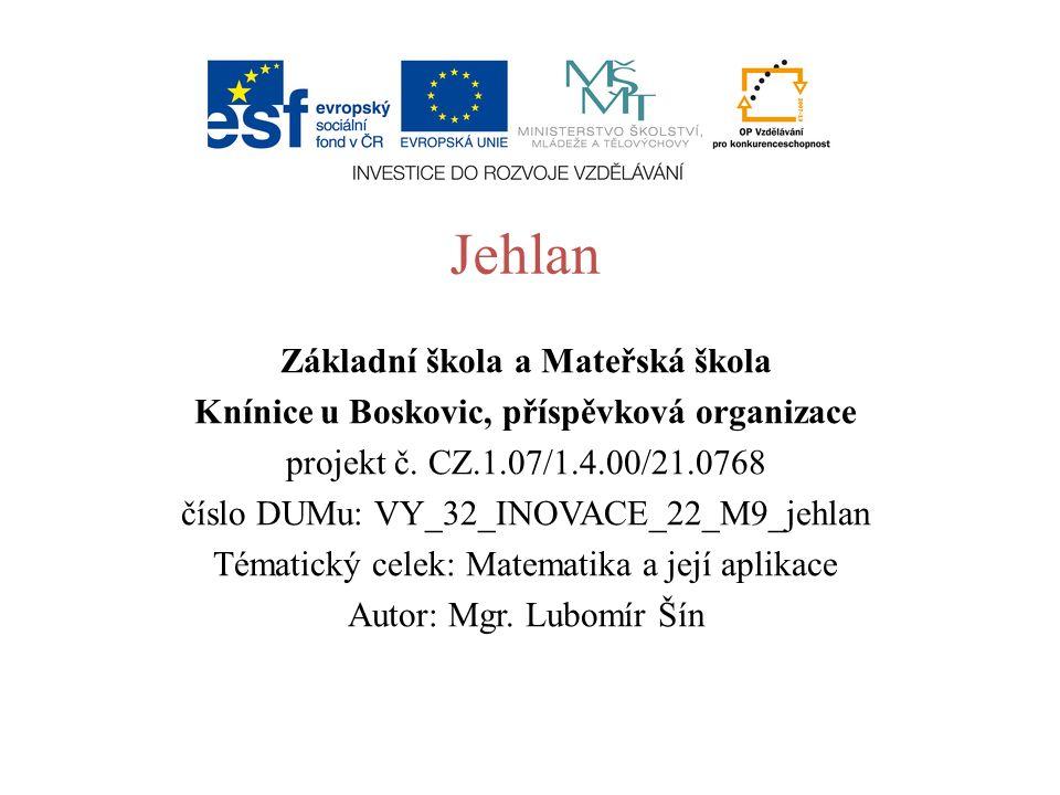 Jehlan Základní škola a Mateřská škola Knínice u Boskovic, příspěvková organizace projekt č. CZ.1.07/1.4.00/21.0768 číslo DUMu: VY_32_INOVACE_22_M9_je