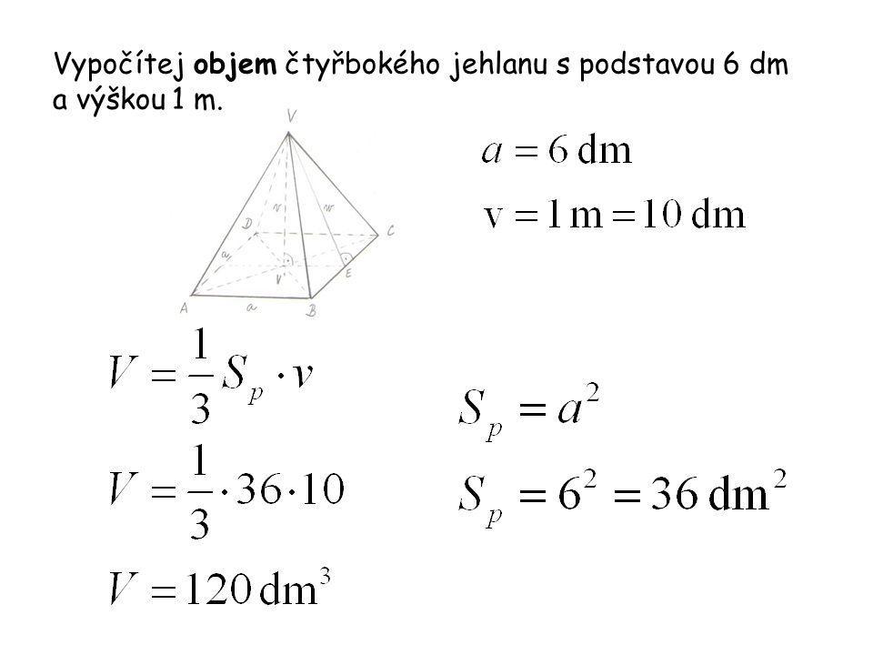 Vypočítej objem čtyřbokého jehlanu s podstavou 6 dm a výškou 1 m.