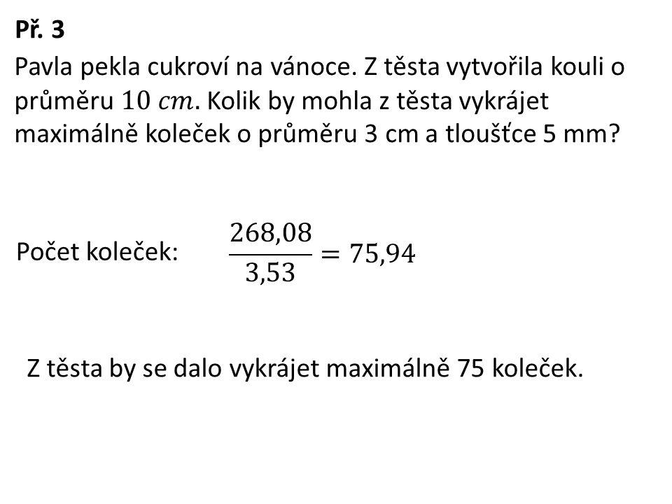 Př. 3 Počet koleček: Z těsta by se dalo vykrájet maximálně 75 koleček.