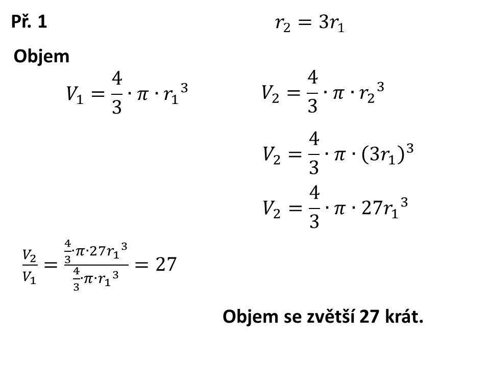 Př. 1 Objem Objem se zvětší 27 krát.