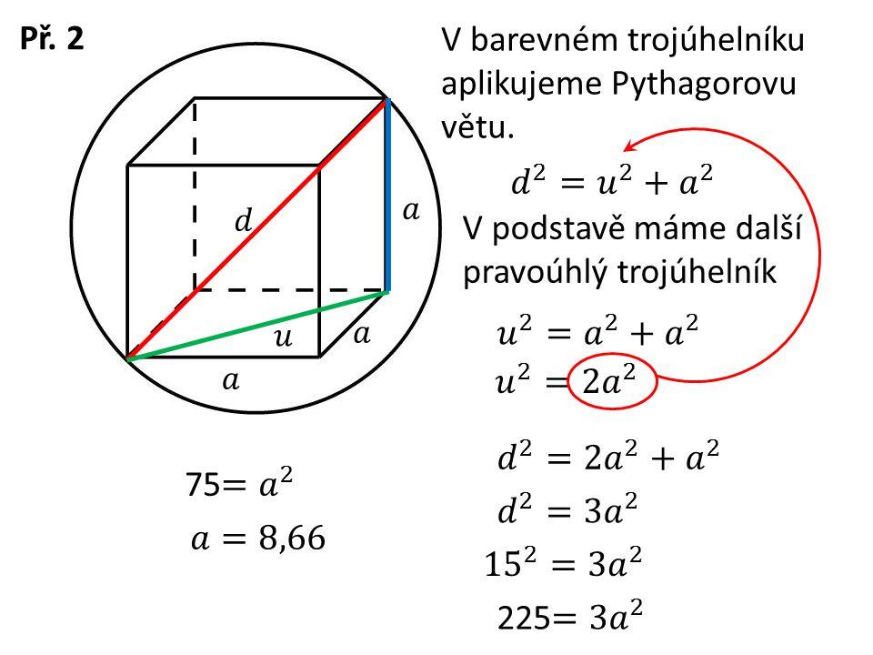 V podstavě máme další pravoúhlý trojúhelník Př.