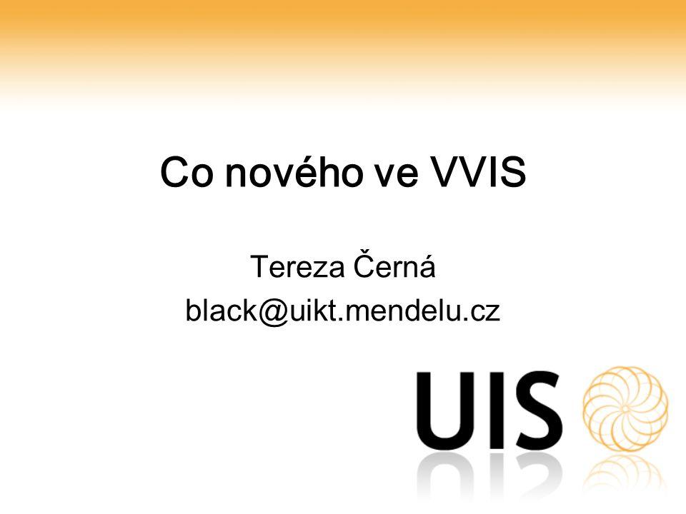 Co nového ve VVIS Tereza Černá black@uikt.mendelu.cz