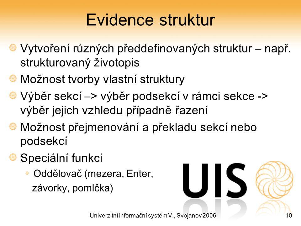 Univerzitní informační systém V., Svojanov 200610 Evidence struktur Vytvoření různých předdefinovaných struktur – např. strukturovaný životopis Možnos
