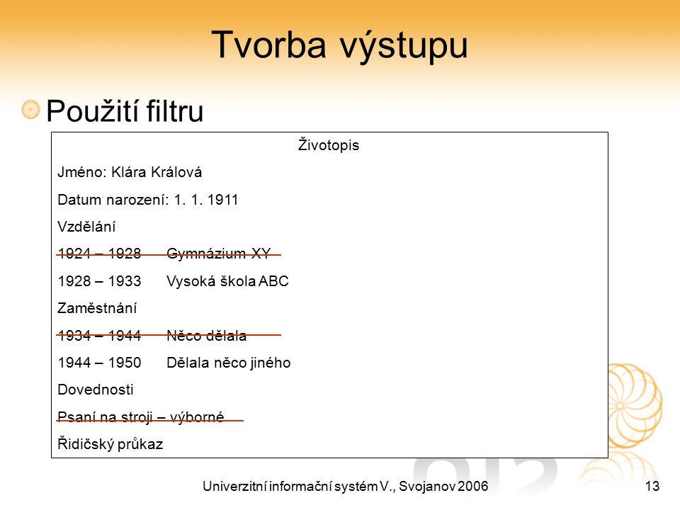 Univerzitní informační systém V., Svojanov 200613 Tvorba výstupu Použití filtru Životopis Jméno: Klára Králová Datum narození: 1. 1. 1911 Vzdělání 192
