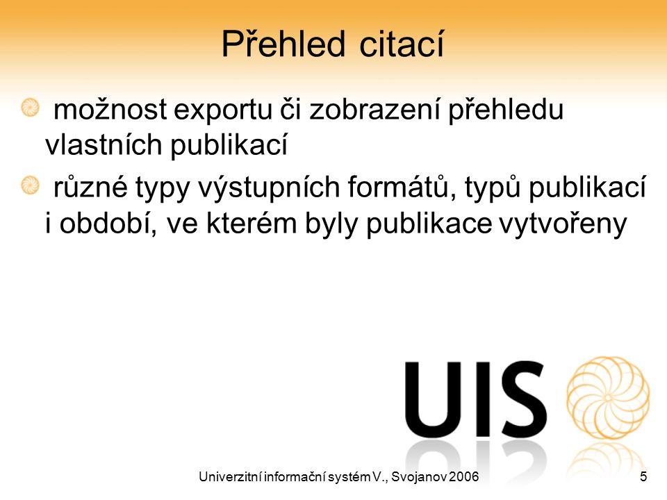 Univerzitní informační systém V., Svojanov 20065 Přehled citací možnost exportu či zobrazení přehledu vlastních publikací různé typy výstupních formátů, typů publikací i období, ve kterém byly publikace vytvořeny
