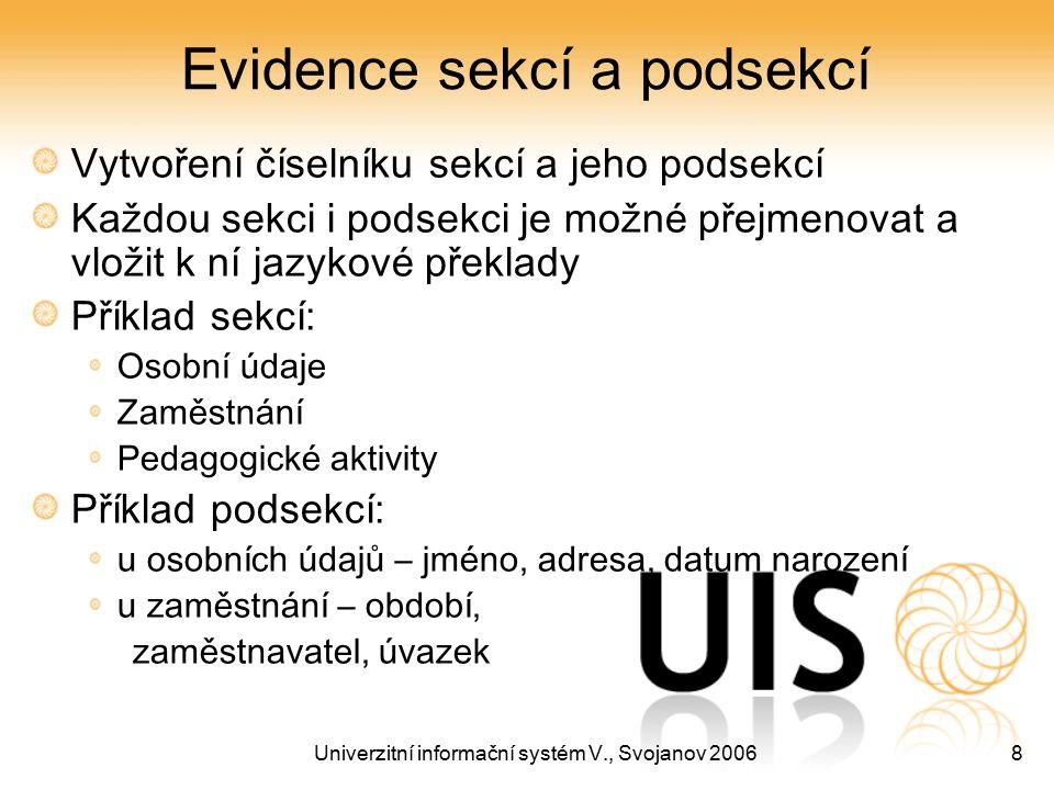 Univerzitní informační systém V., Svojanov 20068 Evidence sekcí a podsekcí Vytvoření číselníku sekcí a jeho podsekcí Každou sekci i podsekci je možné
