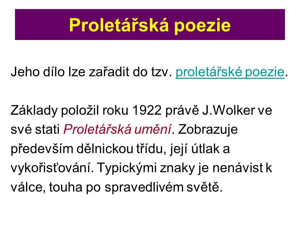 Jeho dílo lze zařadit do tzv. proletářské poezie.proletářské poezie Základy položil roku 1922 právě J.Wolker ve své stati Proletářská umění. Zobrazuje