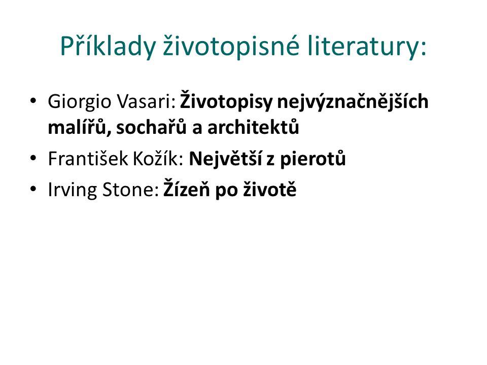 Příklady životopisné literatury: Giorgio Vasari: Životopisy nejvýznačnějších malířů, sochařů a architektů František Kožík: Největší z pierotů Irving Stone: Žízeň po životě