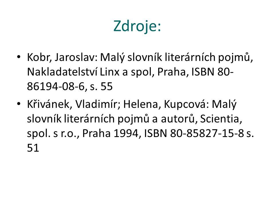Zdroje: Kobr, Jaroslav: Malý slovník literárních pojmů, Nakladatelství Linx a spol, Praha, ISBN 80- 86194-08-6, s.