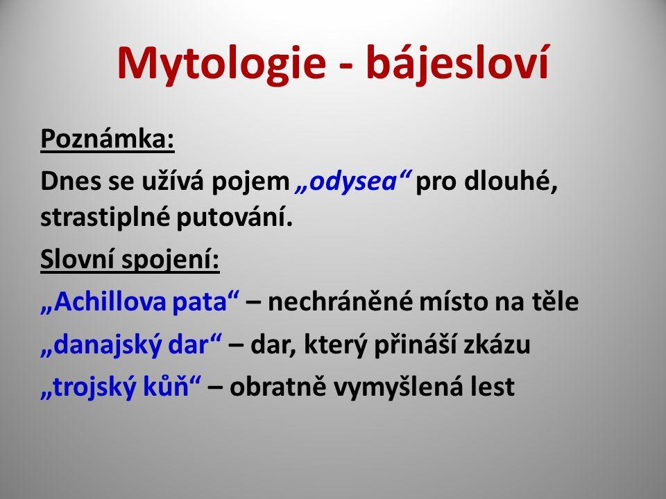 """Mytologie - bájesloví Poznámka: Dnes se užívá pojem """"odysea"""" pro dlouhé, strastiplné putování. Slovní spojení: """"Achillova pata"""" – nechráněné místo na"""