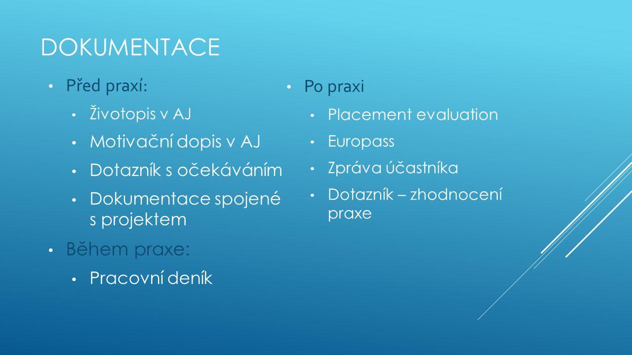 DOKUMENTACE Po praxi Placement evaluation Europass Zpráva účastníka Dotazník – zhodnocení praxe Před praxí: Životopis v AJ Motivační dopis v AJ Dotazn