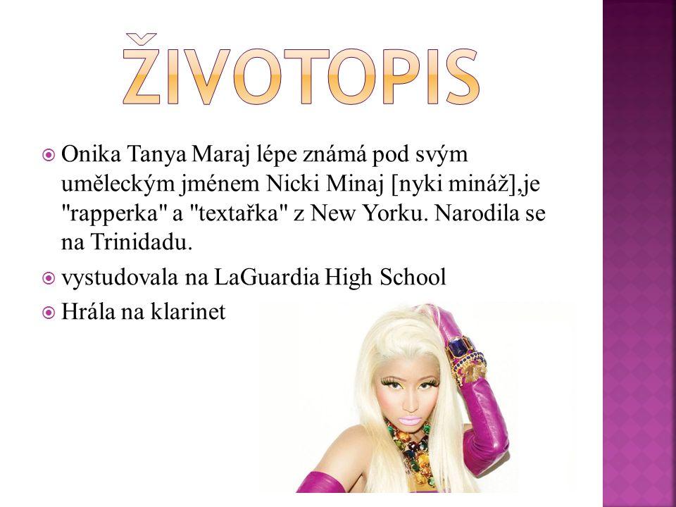  Onika Tanya Maraj lépe známá pod svým uměleckým jménem Nicki Minaj [nyki mináž],je rapperka a textařka z New Yorku.