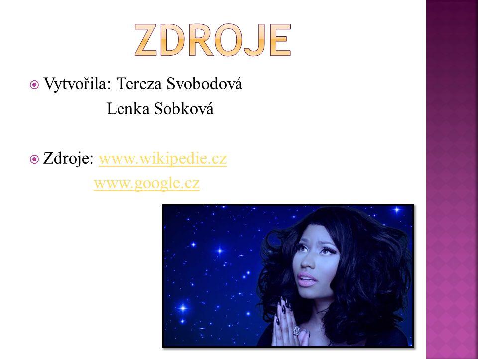  Vytvořila: Tereza Svobodová Lenka Sobková  Zdroje: www.wikipedie.czwww.wikipedie.cz www.google.cz