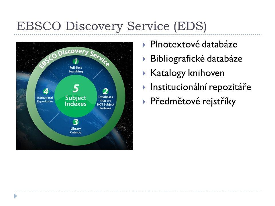 EBSCO Discovery Service (EDS)  Plnotextové databáze  Bibliografické databáze  Katalogy knihoven  Institucionální repozitáře  Předmětové rejstříky