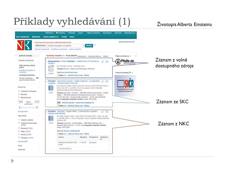 Příklady vyhledávání (1) Životopis Alberta Einsteina Záznam z volně dostupného zdroje Záznam ze SKC Záznam z NKC