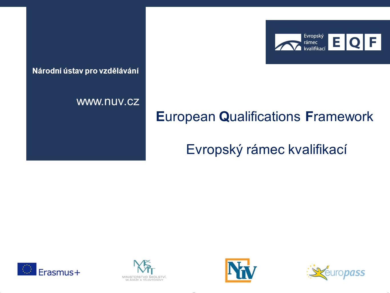 European Qualifications Framework Evropský rámec kvalifikací Národní ústav pro vzdělávání www.nuv.cz :