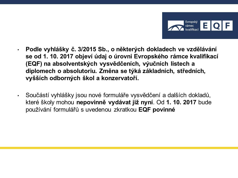 Podle vyhlášky č. 3/2015 Sb., o některých dokladech ve vzdělávání se od 1. 10. 2017 objeví údaj o úrovni Evropského rámce kvalifikací (EQF) na absolve