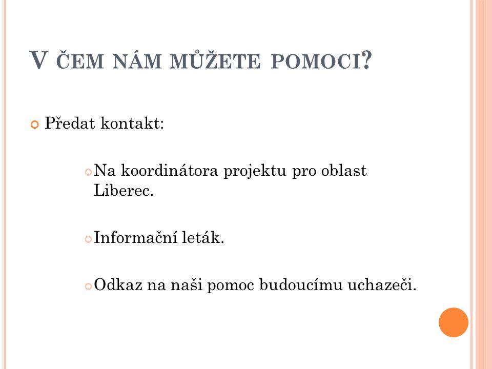V ČEM NÁM MŮŽETE POMOCI .Předat kontakt: Na koordinátora projektu pro oblast Liberec.