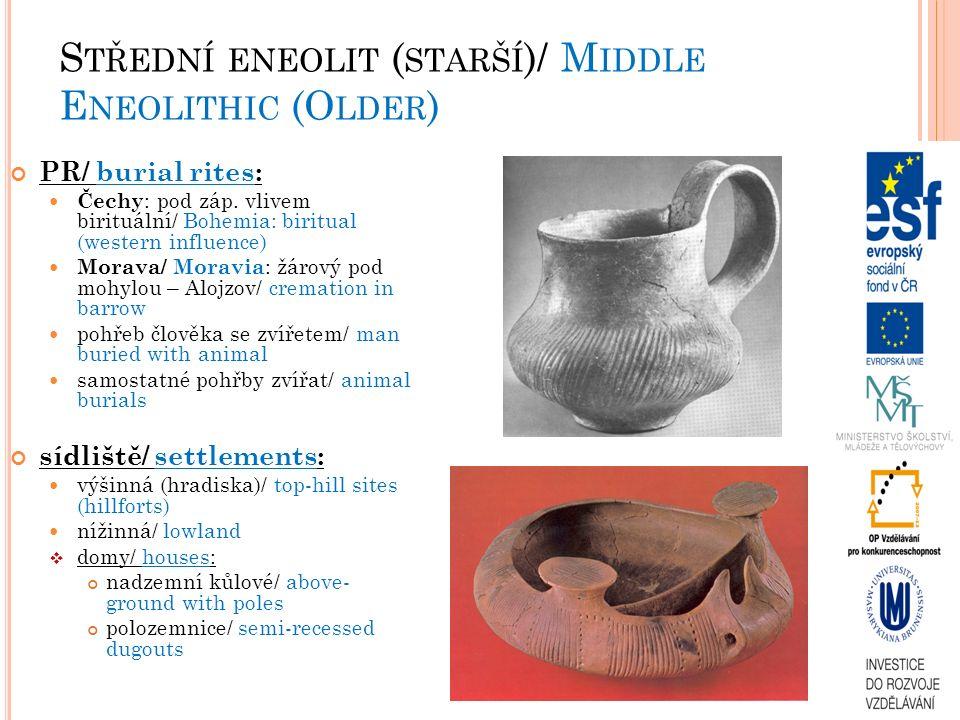 S TŘEDNÍ ENEOLIT ( STARŠÍ )/ M IDDLE E NEOLITHIC (O LDER ) PR/ burial rites: Čechy : pod záp.