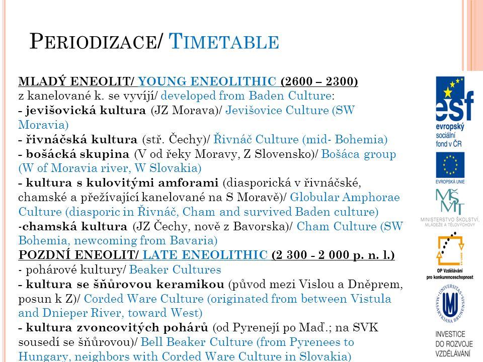 S TŘEDNÍ ENEOLIT ( MLADŠÍ )/ M IDDLE E NEOLITHIC (Y OUNGER ) Chamská kultura/ Cham Culture keramika - nevýrazná, typické násobné plastické a promačkávané či přesekávané pásky/ pottery – not distinct, typically plastic, wrinkled or slashed lines sídliště - malá extrémně opevněná hradiska v Z-Čechách (± kamenné valy)/ settlements – small, highly fortificated hillforts PR – nezjištěn/ burial rites – not discovered