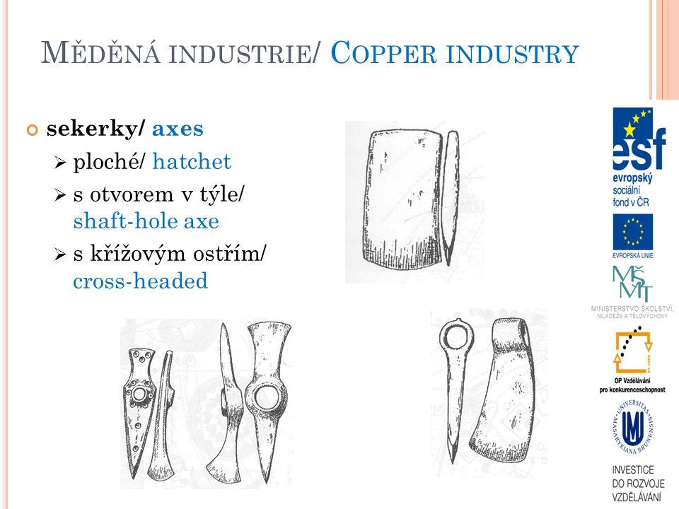 M ĚDĚNÁ INDUSTRIE / C OPPER INDUSTRY sekerky/ axes  ploché/ hatchet  s otvorem v týle/ shaft-hole axe  s křížovým ostřím/ cross-headed